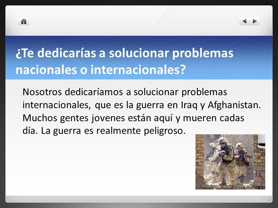 ¿Te dedicarías a solucionar problemas nacionales o internacionales.