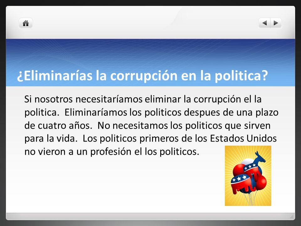 ¿Eliminarías la corrupción en la politica.