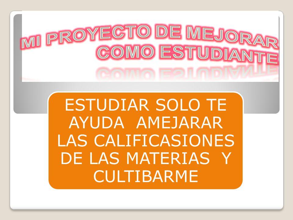 ESTUDIAR SOLO TE AYUDA AMEJARAR LAS CALIFICASIONES DE LAS MATERIAS Y CULTIBARME
