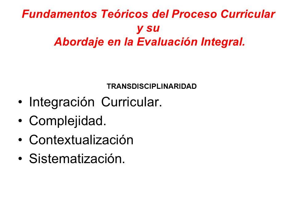 Fundamentos Teóricos del Proceso Curricular y su Abordaje en la Evaluación Integral.