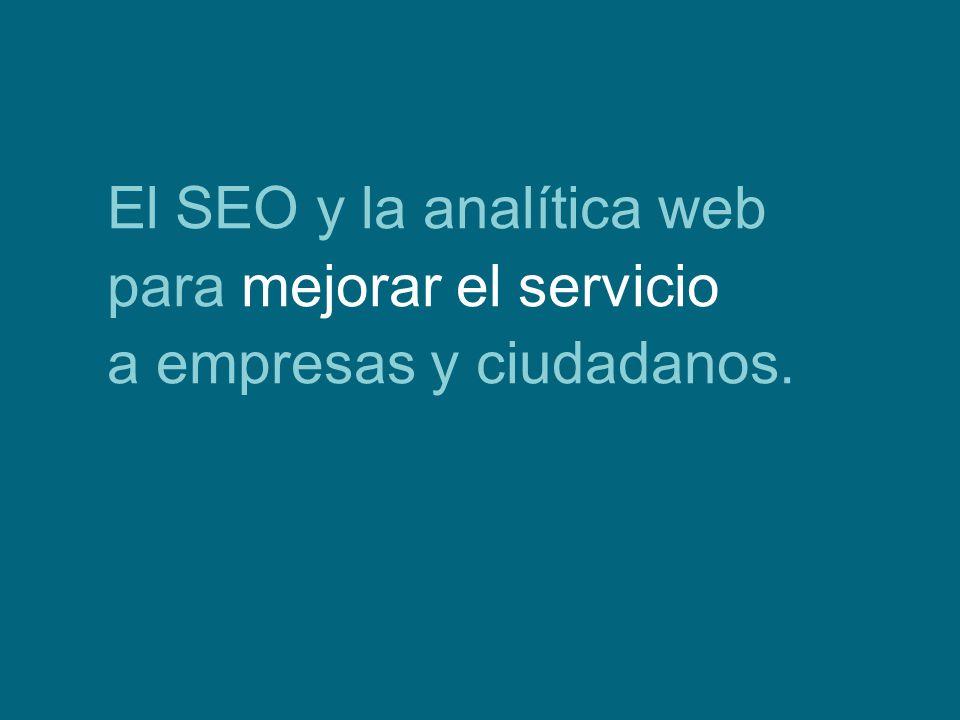 El SEO y la analítica web para mejorar el servicio a empresas y ciudadanos.