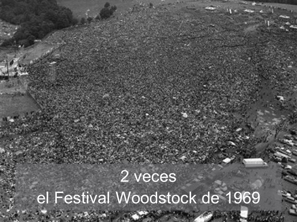2 veces el Festival Woodstock de 1969