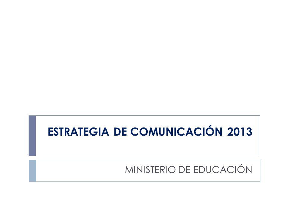 ESTRATEGIA DE COMUNICACIÓN 2013 MINISTERIO DE EDUCACIÓN