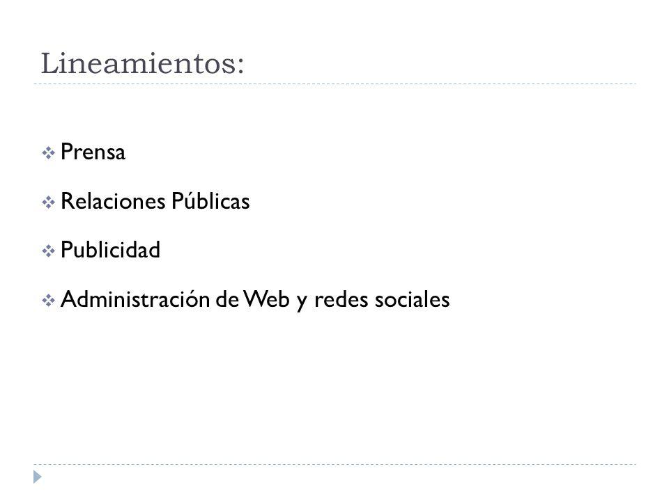 Lineamientos:  Prensa  Relaciones Públicas  Publicidad  Administración de Web y redes sociales