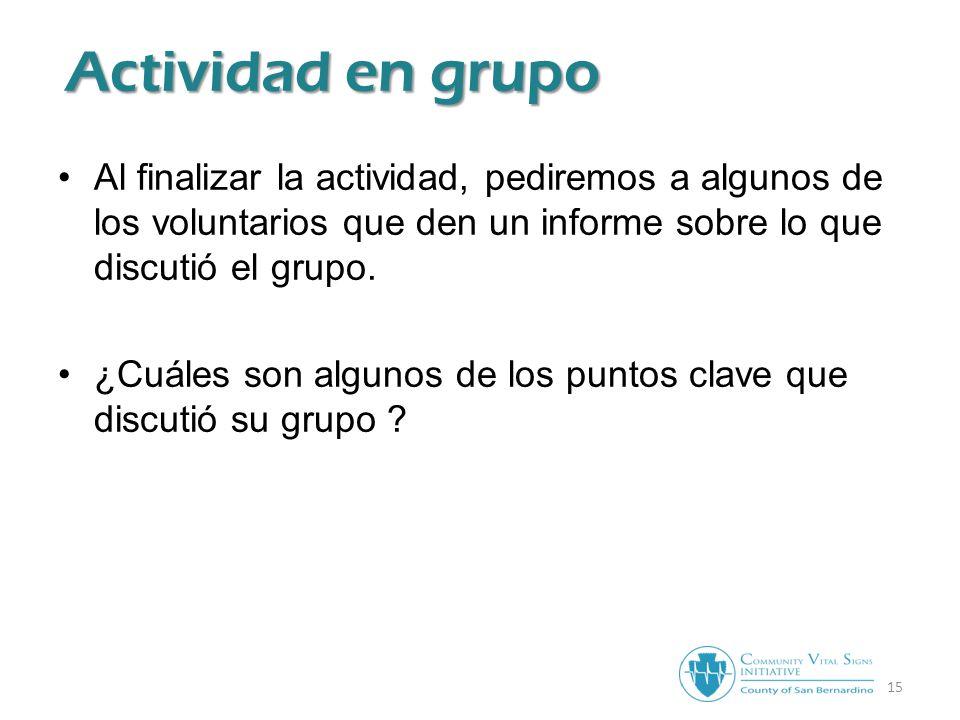 15 Actividad en grupo Al finalizar la actividad, pediremos a algunos de los voluntarios que den un informe sobre lo que discutió el grupo.