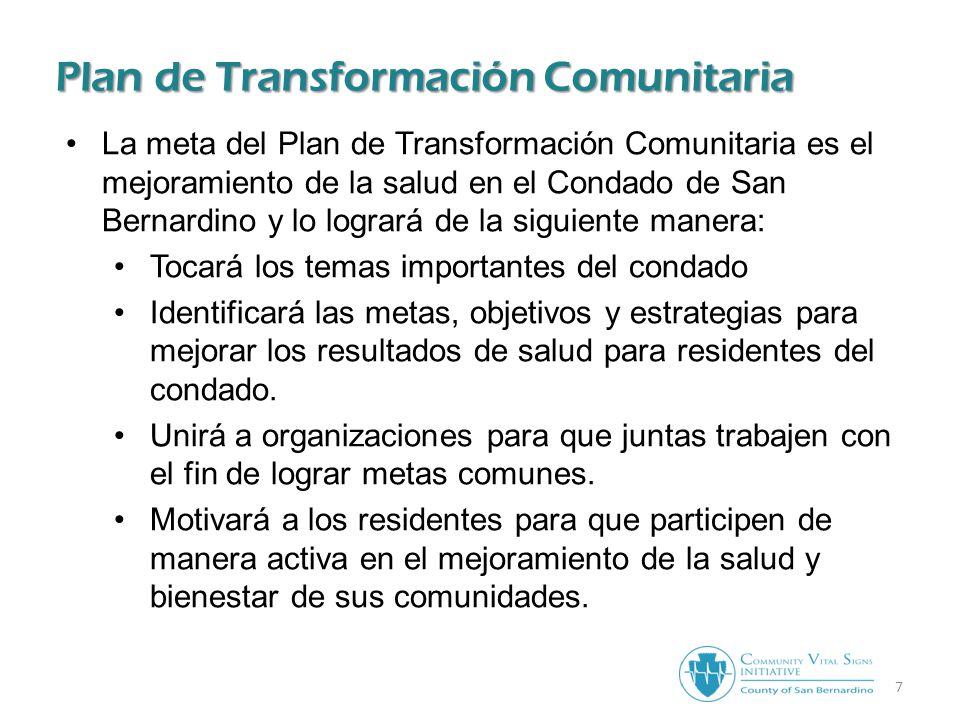 7 La meta del Plan de Transformación Comunitaria es el mejoramiento de la salud en el Condado de San Bernardino y lo logrará de la siguiente manera: Tocará los temas importantes del condado Identificará las metas, objetivos y estrategias para mejorar los resultados de salud para residentes del condado.