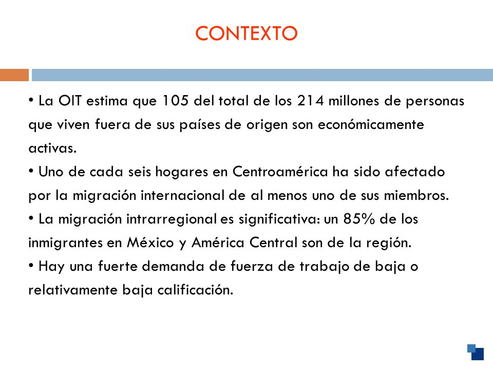 CONTEXTO 2 La OIT estima que 105 del total de los 214 millones de personas que viven fuera de sus países de origen son económicamente activas.