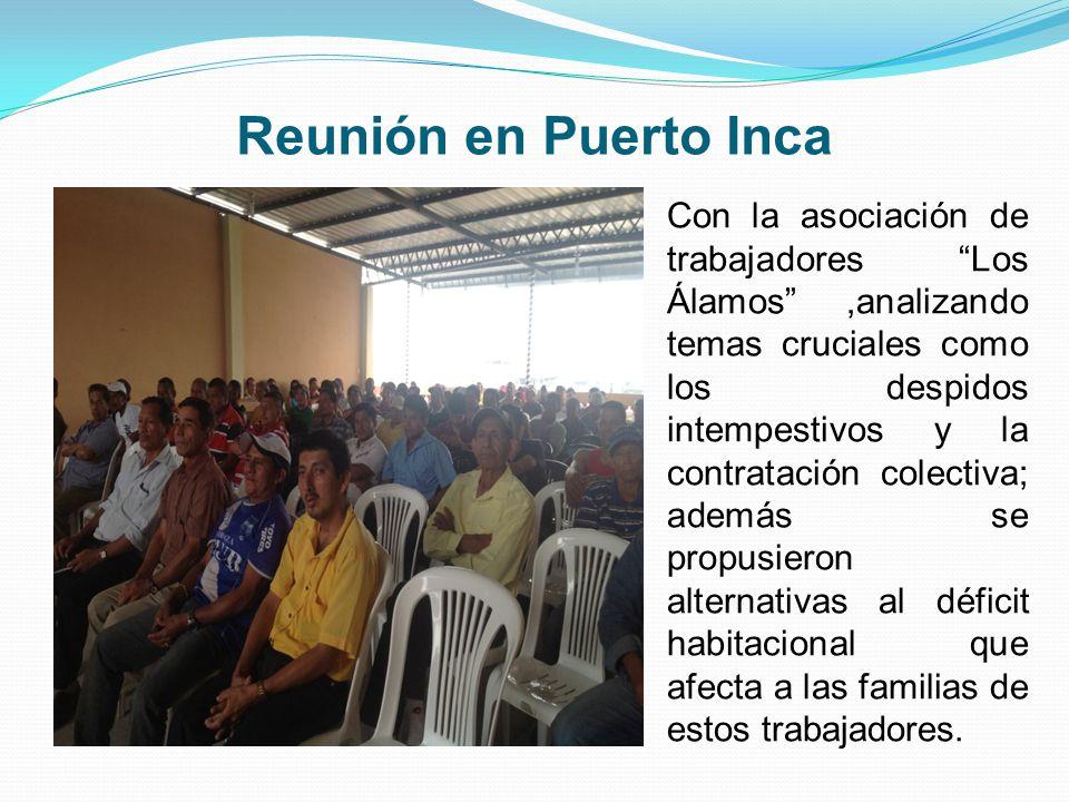 Reunión en Puerto Inca Con la asociación de trabajadores Los Álamos ,analizando temas cruciales como los despidos intempestivos y la contratación colectiva; además se propusieron alternativas al déficit habitacional que afecta a las familias de estos trabajadores.