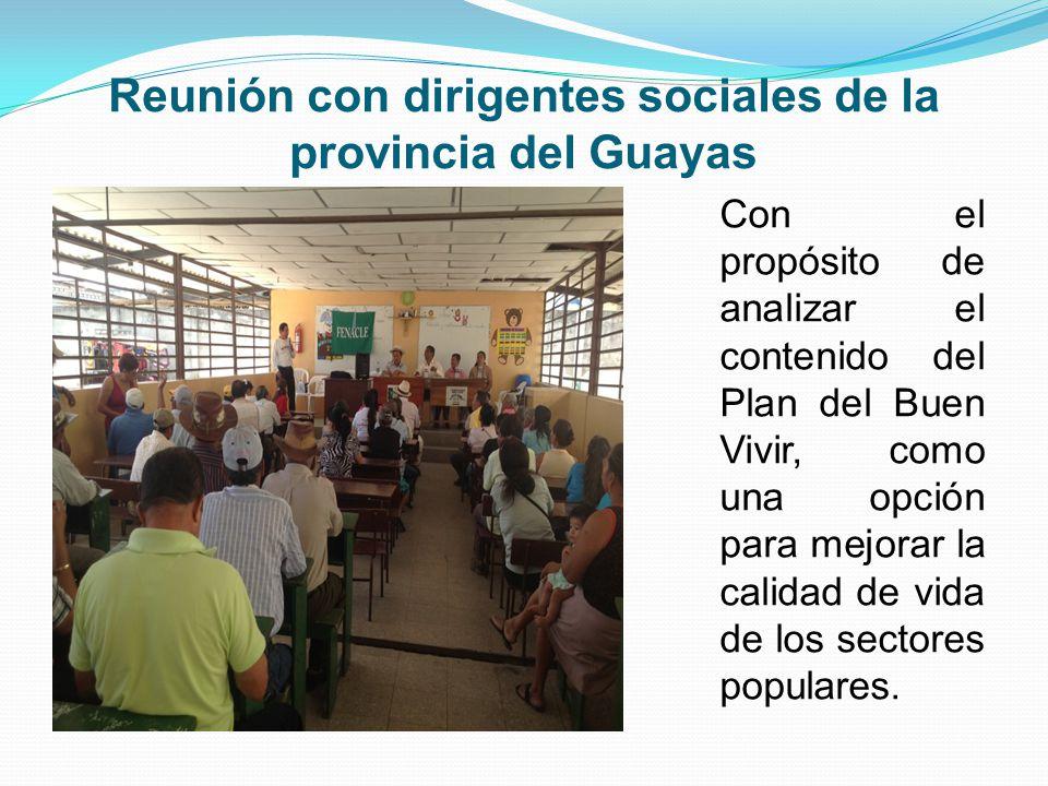 Reunión con dirigentes sociales de la provincia del Guayas Con el propósito de analizar el contenido del Plan del Buen Vivir, como una opción para mejorar la calidad de vida de los sectores populares.