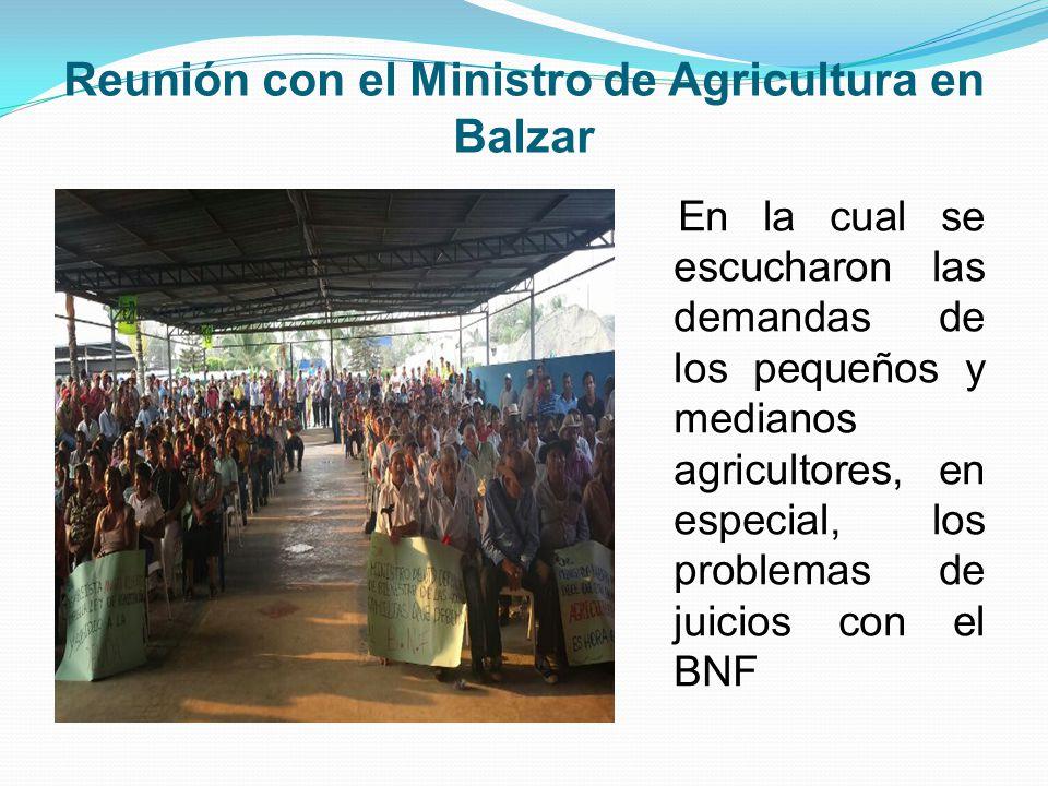 Reunión con el Ministro de Agricultura en Balzar En la cual se escucharon las demandas de los pequeños y medianos agricultores, en especial, los problemas de juicios con el BNF