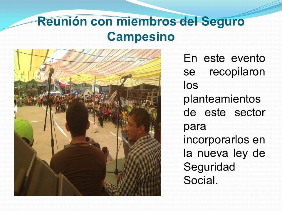 Reunión con miembros del Seguro Campesino En este evento se recopilaron los planteamientos de este sector para incorporarlos en la nueva ley de Seguridad Social.