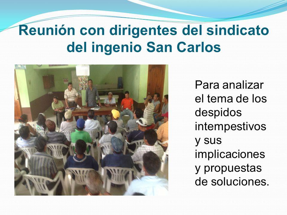 Reunión con dirigentes del sindicato del ingenio San Carlos Para analizar el tema de los despidos intempestivos y sus implicaciones y propuestas de soluciones.
