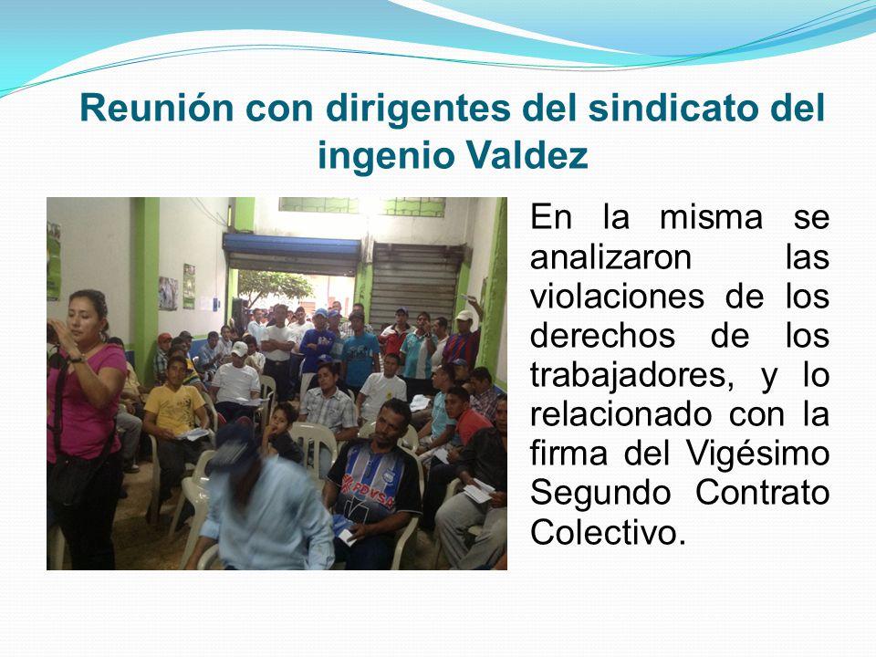Reunión con dirigentes del sindicato del ingenio Valdez En la misma se analizaron las violaciones de los derechos de los trabajadores, y lo relacionado con la firma del Vigésimo Segundo Contrato Colectivo.