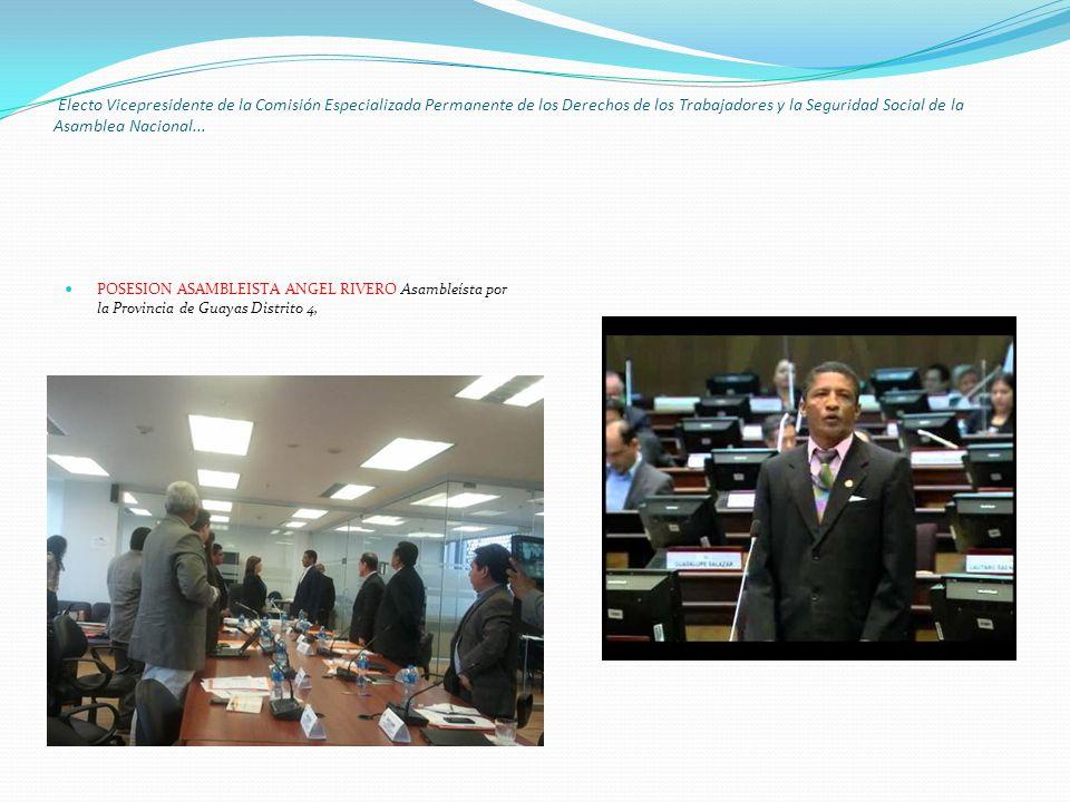 Electo Vicepresidente de la Comisión Especializada Permanente de los Derechos de los Trabajadores y la Seguridad Social de la Asamblea Nacional...