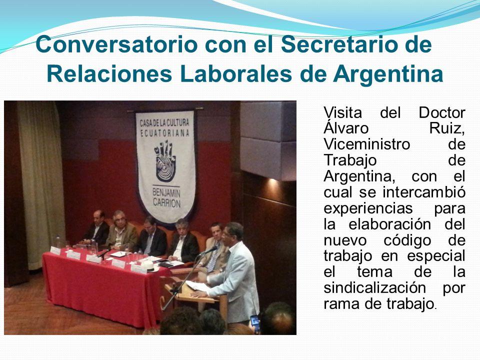 Conversatorio con el Secretario de Relaciones Laborales de Argentina Visita del Doctor Álvaro Ruiz, Viceministro de Trabajo de Argentina, con el cual se intercambió experiencias para la elaboración del nuevo código de trabajo en especial el tema de la sindicalización por rama de trabajo.