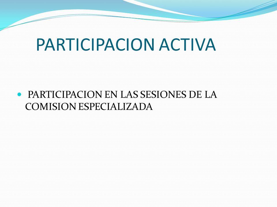 PARTICIPACION ACTIVA PARTICIPACION EN LAS SESIONES DE LA COMISION ESPECIALIZADA