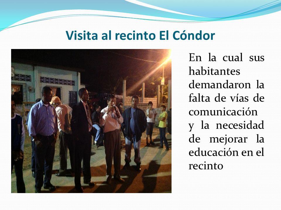 Visita al recinto El Cóndor En la cual sus habitantes demandaron la falta de vías de comunicación y la necesidad de mejorar la educación en el recinto