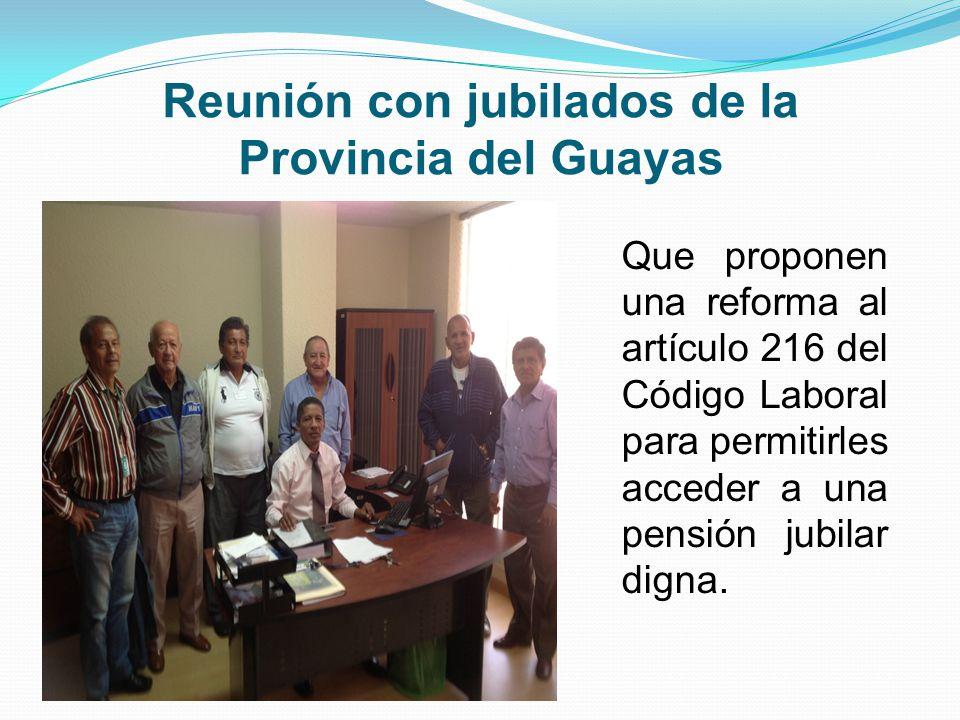 Reunión con jubilados de la Provincia del Guayas Que proponen una reforma al artículo 216 del Código Laboral para permitirles acceder a una pensión jubilar digna.