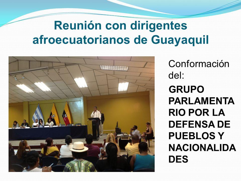 Reunión con dirigentes afroecuatorianos de Guayaquil Conformación del: GRUPO PARLAMENTA RIO POR LA DEFENSA DE PUEBLOS Y NACIONALIDA DES