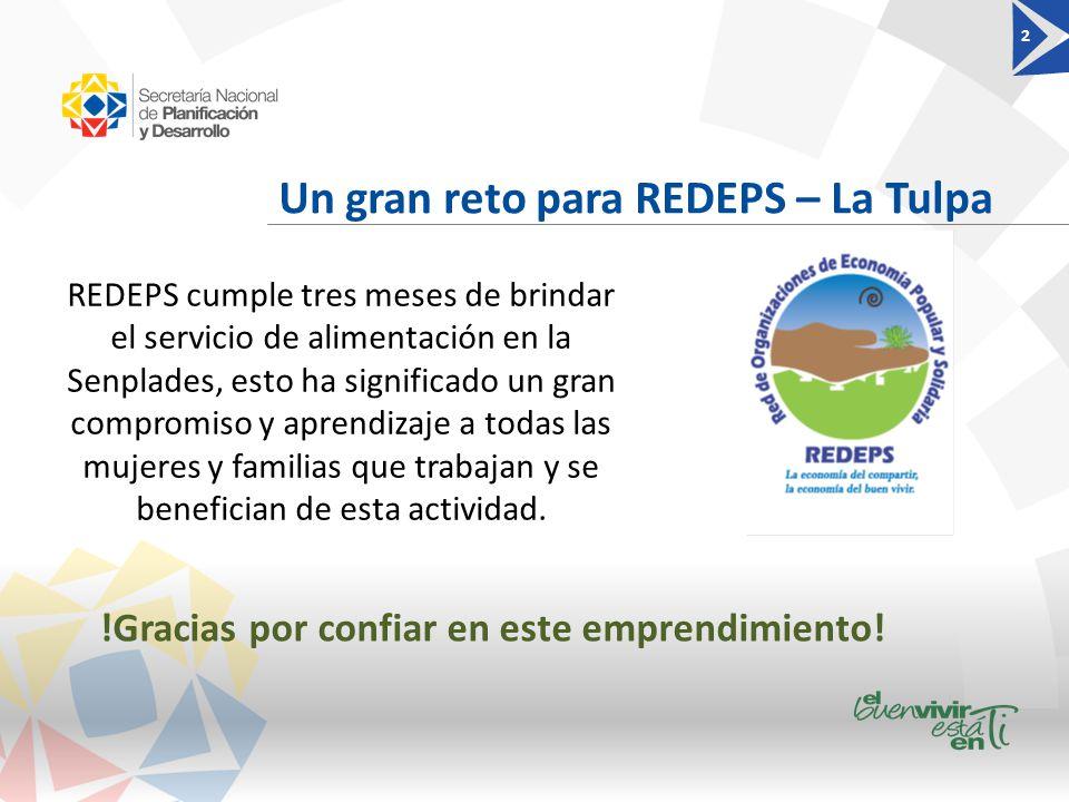 Un gran reto para REDEPS – La Tulpa 2 REDEPS cumple tres meses de brindar el servicio de alimentación en la Senplades, esto ha significado un gran compromiso y aprendizaje a todas las mujeres y familias que trabajan y se benefician de esta actividad.