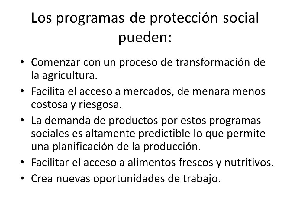 Los programas de protección social pueden: Comenzar con un proceso de transformación de la agricultura.