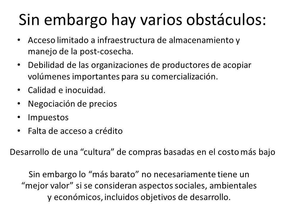 Sin embargo hay varios obstáculos: Acceso limitado a infraestructura de almacenamiento y manejo de la post-cosecha.
