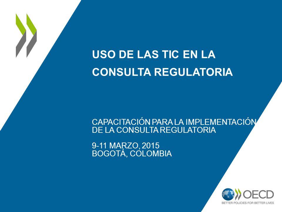 USO DE LAS TIC EN LA CONSULTA REGULATORIA CAPACITACIÓN PARA LA IMPLEMENTACIÓN DE LA CONSULTA REGULATORIA 9-11 MARZO, 2015 BOGOTÁ, COLOMBIA