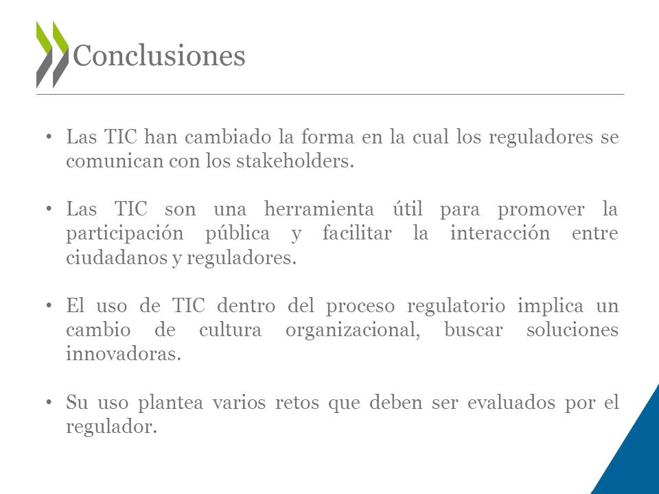 Conclusiones Las TIC han cambiado la forma en la cual los reguladores se comunican con los stakeholders.