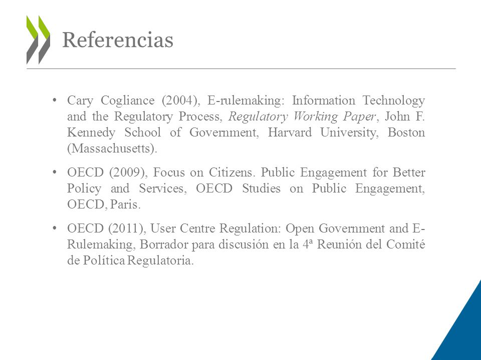 Referencias Cary Cogliance (2004), E-rulemaking: Information Technology and the Regulatory Process, Regulatory Working Paper, John F.