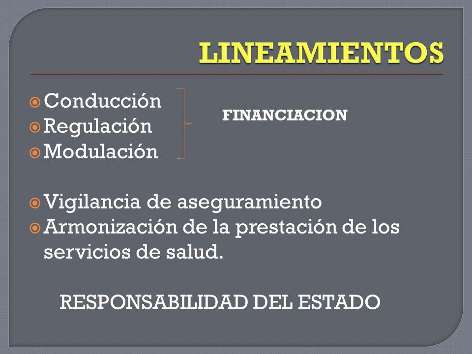  Conducción  Regulación  Modulación  Vigilancia de aseguramiento  Armonización de la prestación de los servicios de salud.