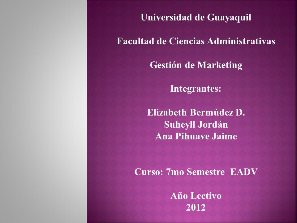 Universidad de Guayaquil Facultad de Ciencias Administrativas Gestión de Marketing Integrantes: Elizabeth Bermúdez D.