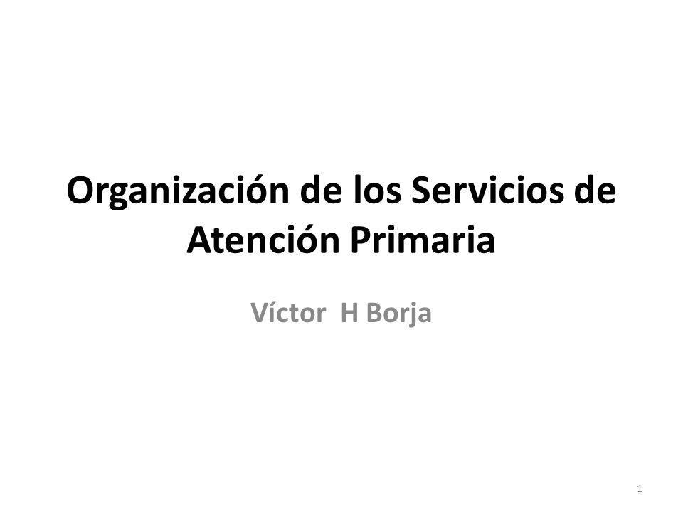 Organización de los Servicios de Atención Primaria Víctor H Borja 1