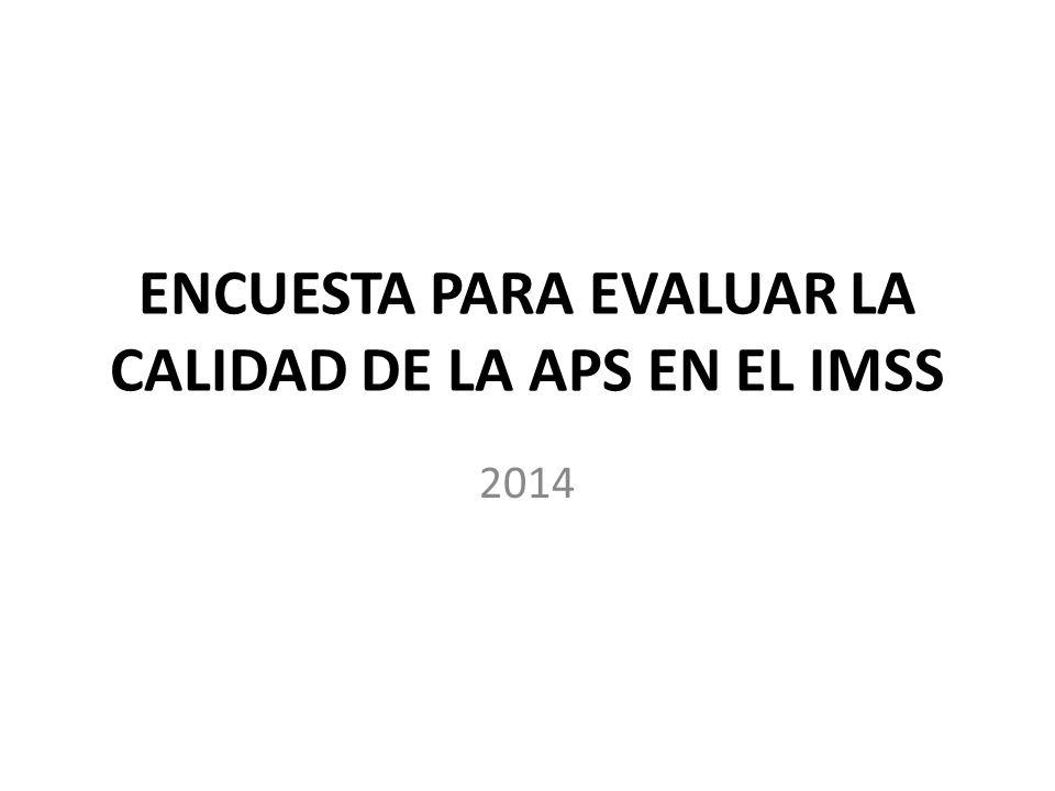 ENCUESTA PARA EVALUAR LA CALIDAD DE LA APS EN EL IMSS 2014