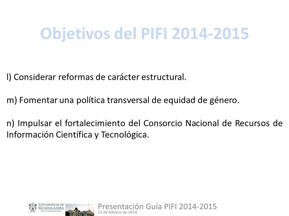 Objetivos del PIFI 2014-2015 l) Considerar reformas de carácter estructural.