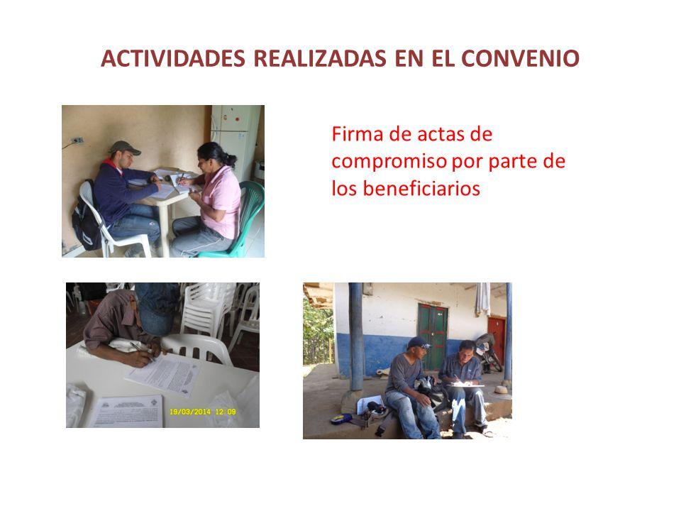 ACTIVIDADES REALIZADAS EN EL CONVENIO Firma de actas de compromiso por parte de los beneficiarios