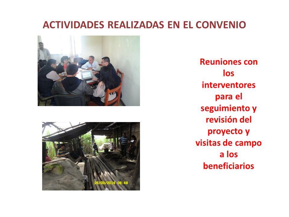 ACTIVIDADES REALIZADAS EN EL CONVENIO Reuniones con los interventores para el seguimiento y revisión del proyecto y visitas de campo a los beneficiarios