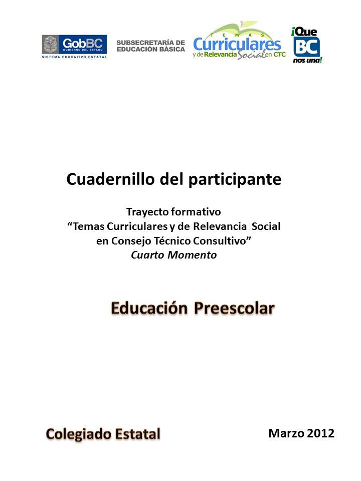 Cuadernillo del participante Trayecto formativo Temas Curriculares y de Relevancia Social en Consejo Técnico Consultivo Cuarto Momento Marzo 2012