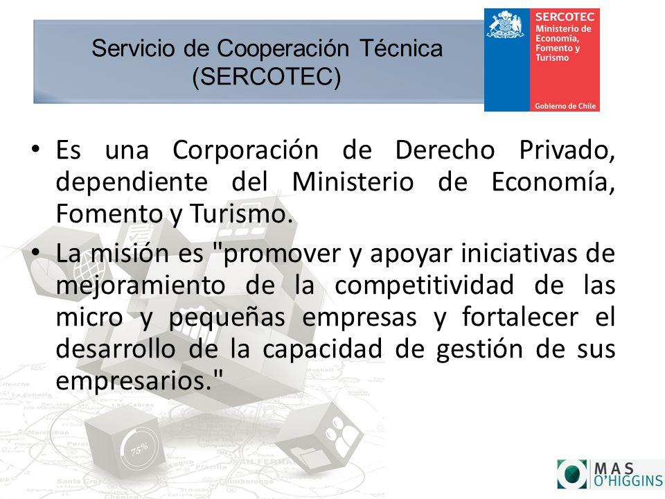 Servicio de Cooperación Técnica (SERCOTEC) Es una Corporación de Derecho Privado, dependiente del Ministerio de Economía, Fomento y Turismo.