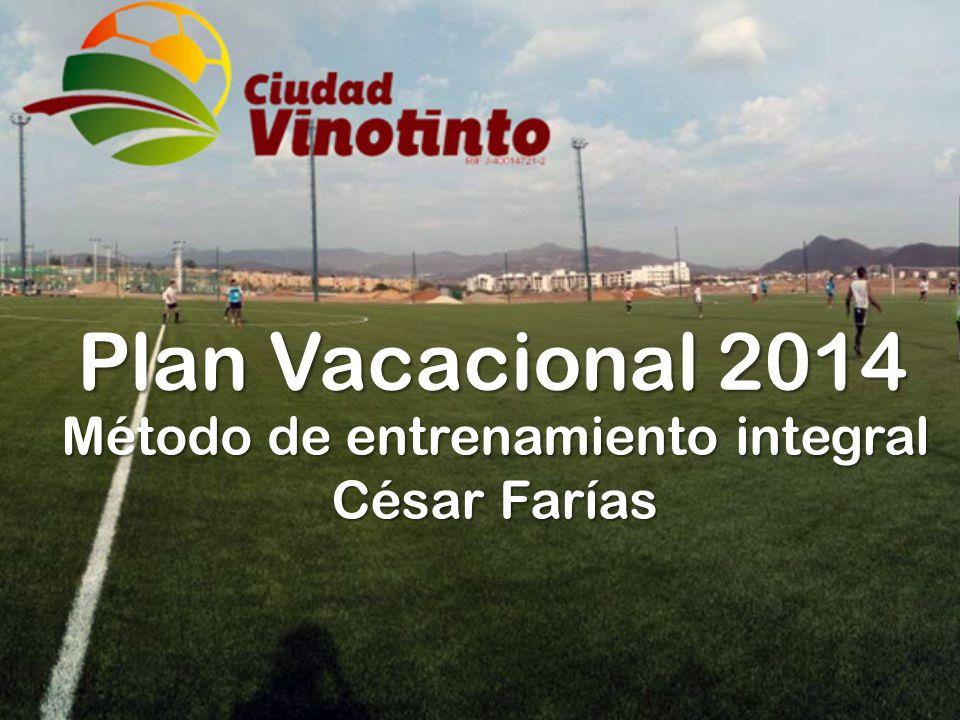 Plan Vacacional 2014 Método de entrenamiento integral César Farías