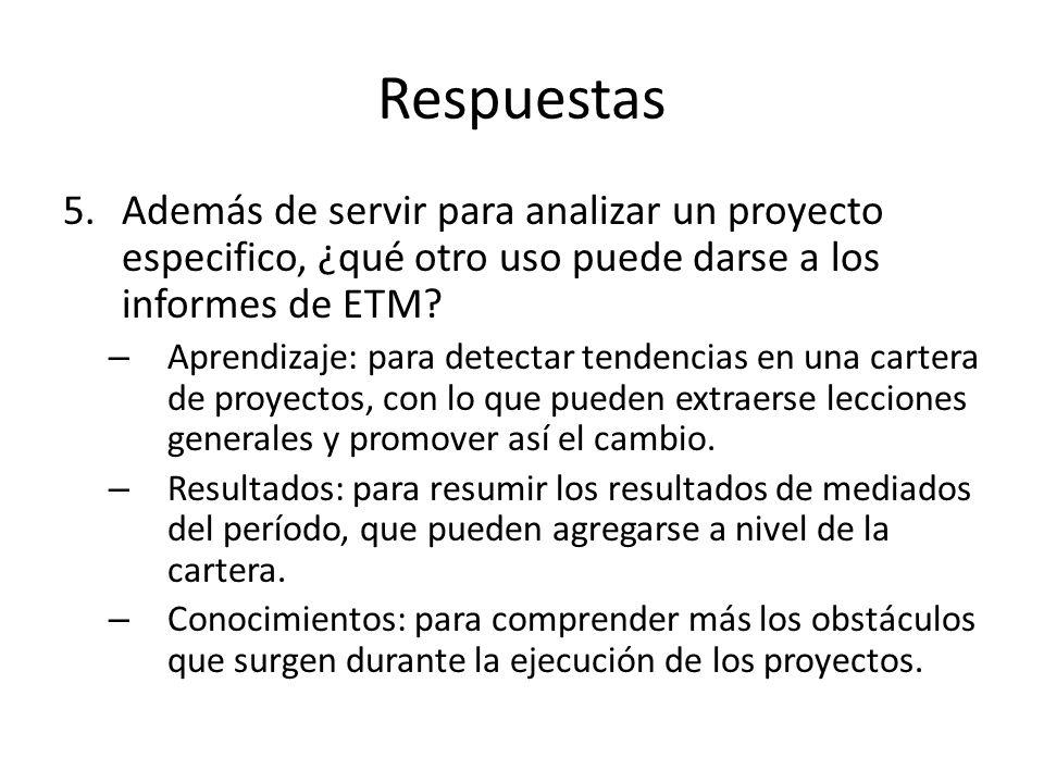 Respuestas 5.Además de servir para analizar un proyecto especifico, ¿qué otro uso puede darse a los informes de ETM.