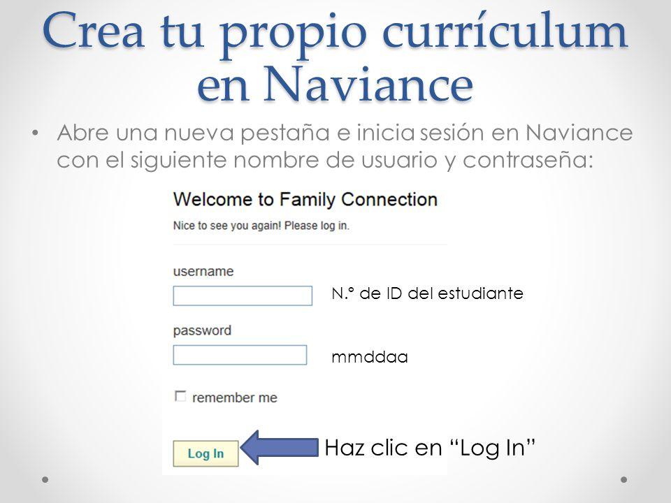 Crea tu propio currículum en Naviance Abre una nueva pestaña e inicia sesión en Naviance con el siguiente nombre de usuario y contraseña: N.º de ID del estudiante mmddaa Haz clic en Log In