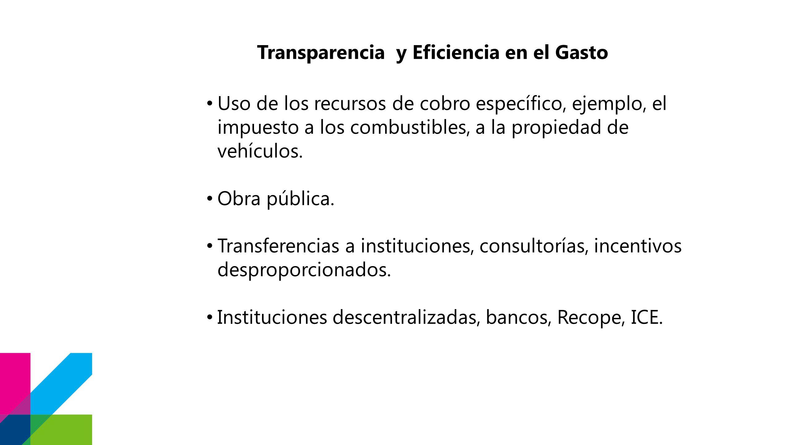 Transparencia y Eficiencia en el Gasto Uso de los recursos de cobro específico, ejemplo, el impuesto a los combustibles, a la propiedad de vehículos.