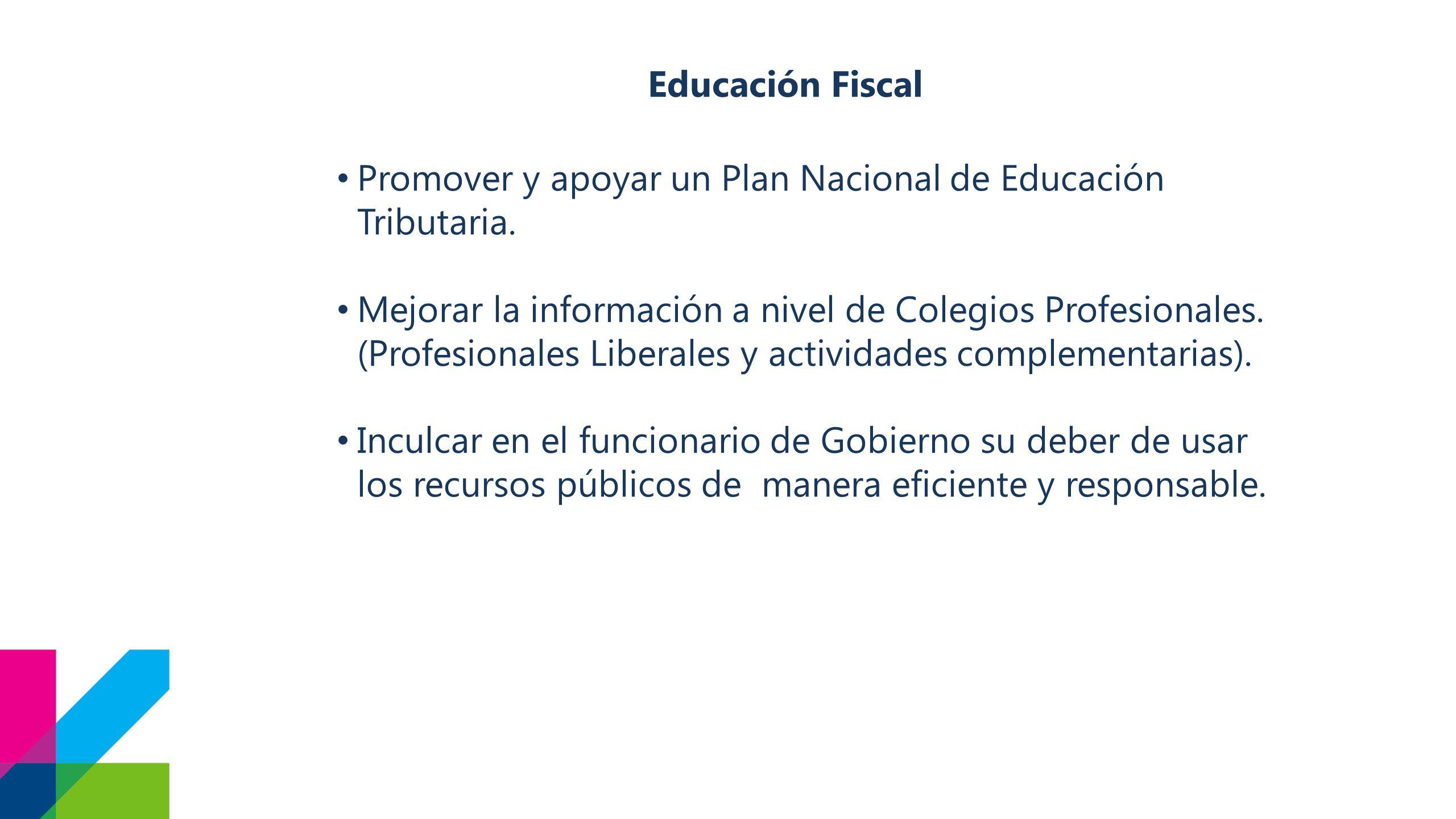 Educación Fiscal Promover y apoyar un Plan Nacional de Educación Tributaria.