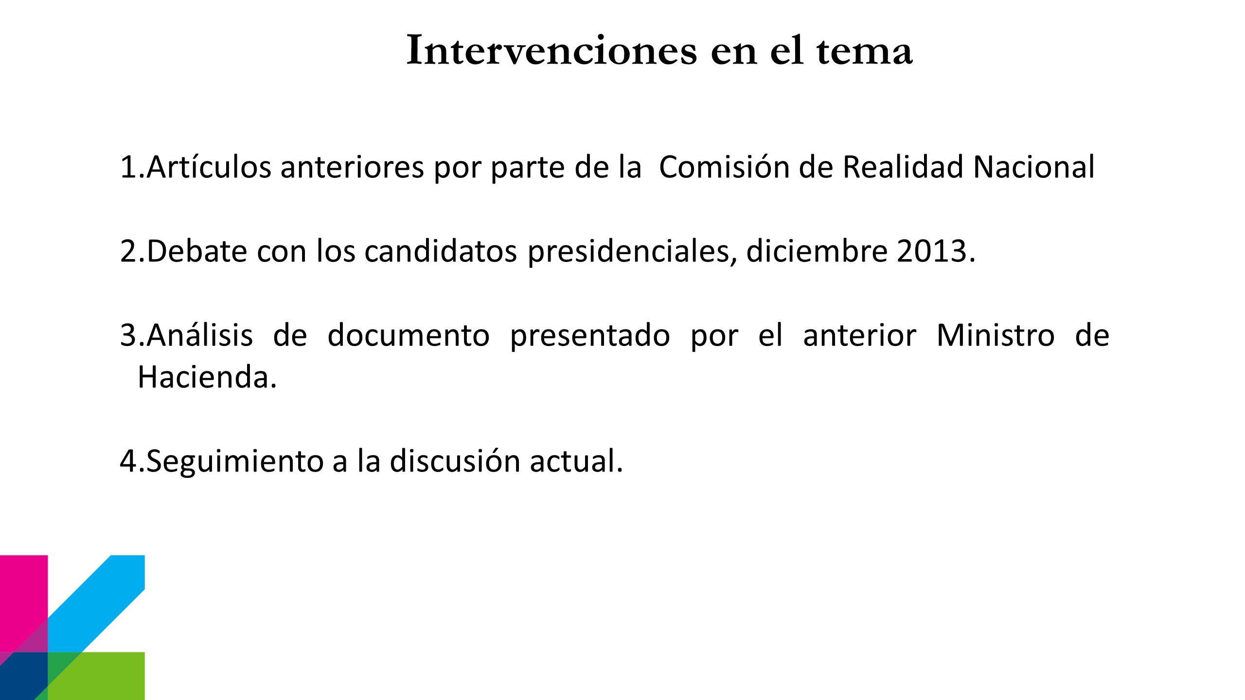 1.Artículos anteriores por parte de la Comisión de Realidad Nacional 2.Debate con los candidatos presidenciales, diciembre 2013.