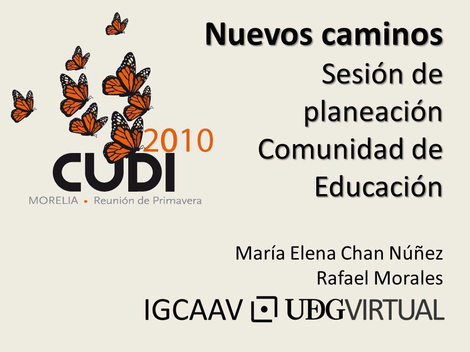 Nuevos caminos Sesión de planeación Comunidad de Educación María Elena Chan Núñez Rafael Morales