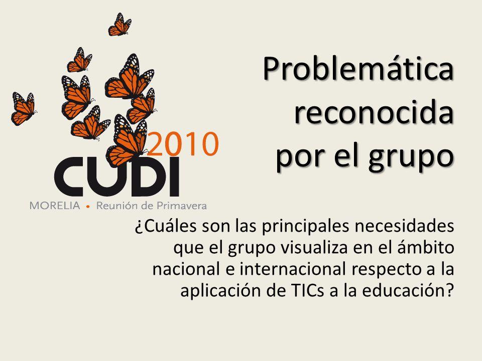 Problemática reconocida por el grupo ¿Cuáles son las principales necesidades que el grupo visualiza en el ámbito nacional e internacional respecto a la aplicación de TICs a la educación