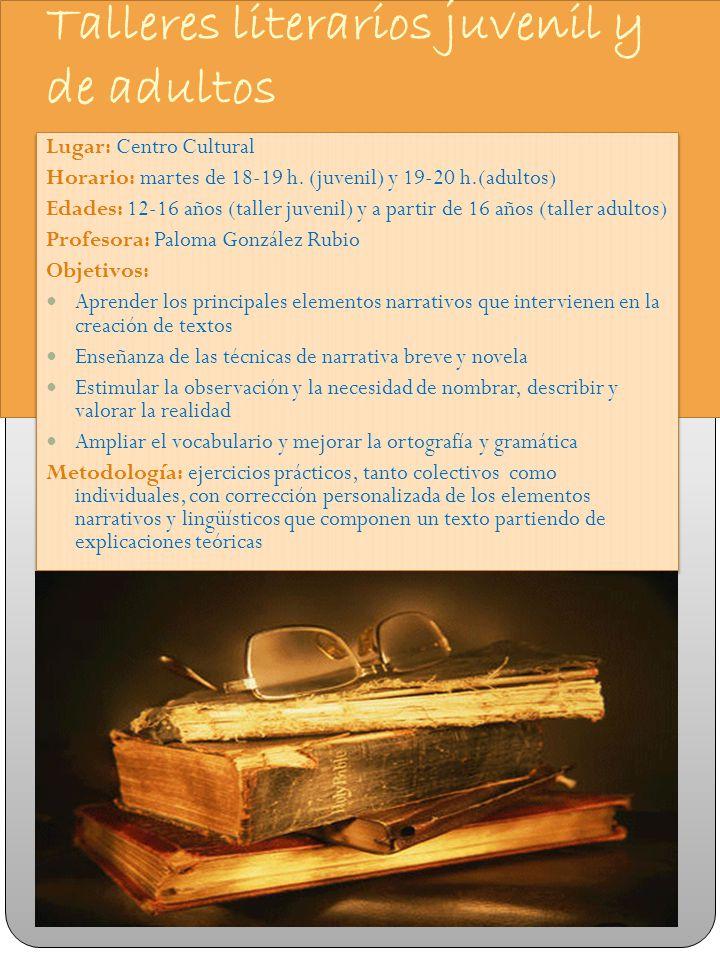 Talleres literarios juvenil y de adultos Lugar: Centro Cultural Horario: martes de 18-19 h.