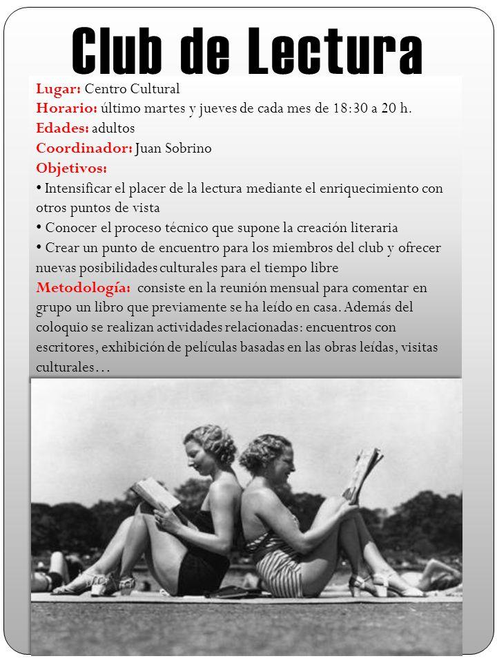 Club de Lectura Lugar: Centro Cultural Horario: último martes y jueves de cada mes de 18:30 a 20 h.