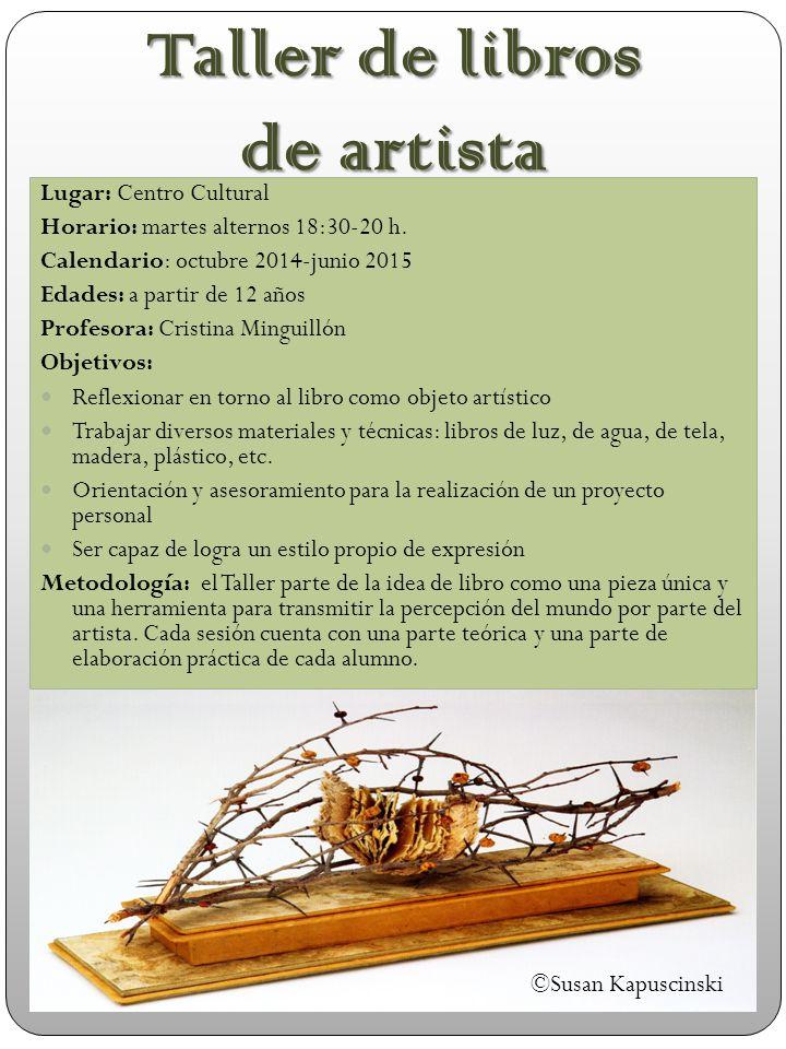 Taller de libros de artista Lugar: Centro Cultural Horario: martes alternos 18:30-20 h.