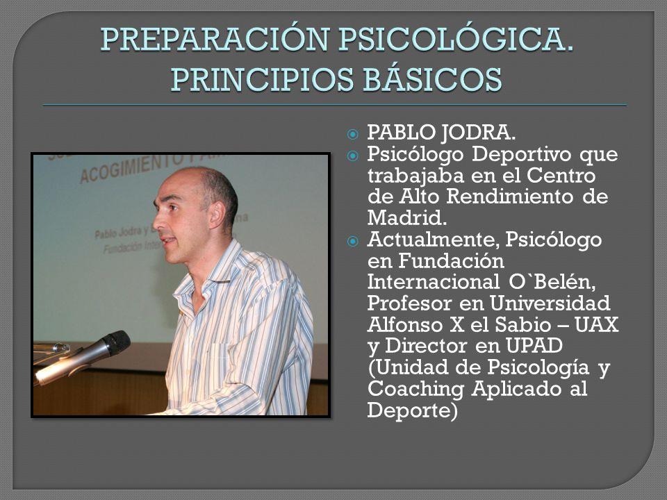  PABLO JODRA.  Psicólogo Deportivo que trabajaba en el Centro de Alto Rendimiento de Madrid.